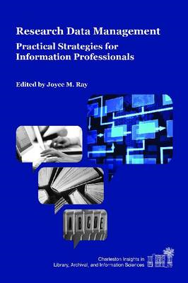 Research Data Management: Practical Strategies for Information Professionals (Charleston Insights in Library, Information, and Archival Sciences) (BOK)