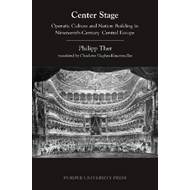 Center Stage: Operatic Culture and Nation Building in Nineteenth-Century Central Europe (BOK)