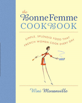 The Bonne Femme Cookbook: Simple, Splendid Food That French Women Cook Every Day (BOK)