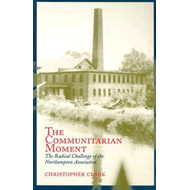 The Communitarian Moment: The Radical Challenge of the Northampton Association (BOK)