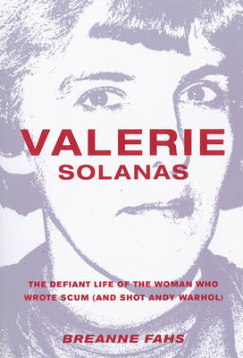 Valerie Solanas: The Defiant Life of the Woman Who Wrote Scum (and Shot Andy Warhol) (BOK)