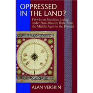 Oppressed in the Lands?: Fatwas on Muslim Living Under Non-Muslim Rule from the Middle Ages to the P (BOK)