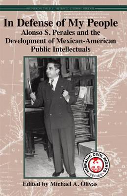 In Defense of My People: Alonso S. Perales and the Development of Mexican-American Public Intellectu (BOK)