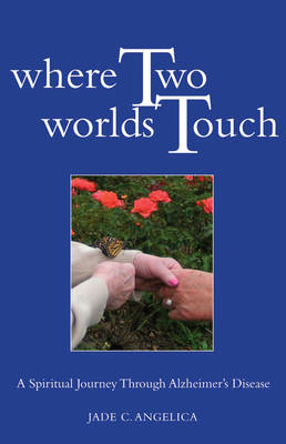 Where Two Worlds Touch: A Spiritual Journey Through Alzheimer's (BOK)