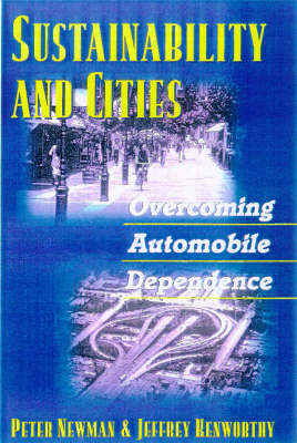 Sustainability and Cities: Overcoming Automobile Dependence (BOK)