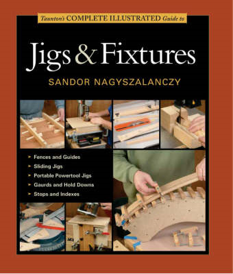 Taunton's Complete Illustrated Guide to Jigs and Fixtures (BOK)