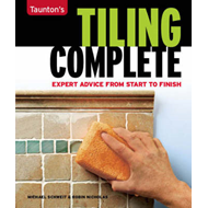 Tiling Complete: Expert Advice from Start to Finish (BOK)