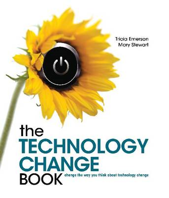 The Technology Change Book: Change the Way You Think About Technology Change (BOK)
