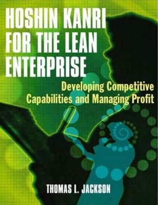 Hoshin Kanri for the Lean Enterprise: Developing Competitive Capabilities and Managing Profit (BOK)
