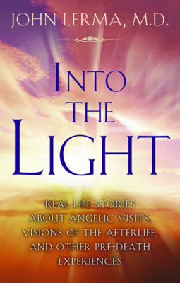 Into the Light: Real LIfe Stories About Angelic Visits, Visions of the Afterlife, and Other Pre-deat (BOK)