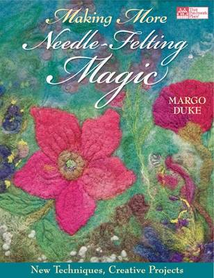 Making More Needle-felting Magic: New Techniques, Creative Projects (BOK)