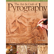 The Art & Craft of Pyrography: Drawing with Fire on Leather, Gourds, Cloth, Paper, and Wood (BOK)