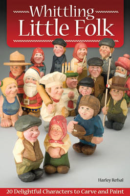 Whittling Little Folk: 20 Delightful Characters to Carve and Paint (BOK)