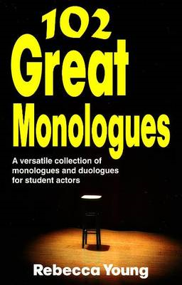 102 Great Monologues: A Versatile Collection of Monologues & Duologues for Student Actors (BOK)