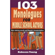 103 Monologues for Middle School Actors (BOK)