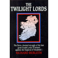 Twilight Lords: The Fierce Doomed Struggle of the Last Great Feudal Lords of Ireland Against the Eng (BOK)