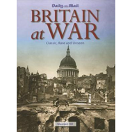Britain at War: Classic, Rare and Unseen (BOK)