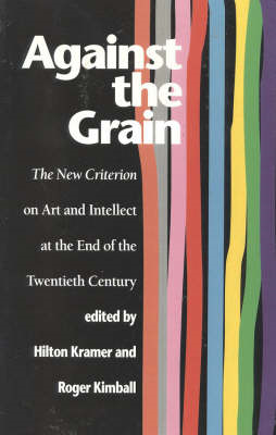 Against the Grain: The New Criterion on Art and Intellect at the End of the 20th Century (BOK)