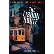 The Lisbon Route: Entry and Escape in Nazi Europe (BOK)