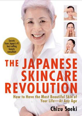 Japanese Skincare Revolution, The: How To Have The Most Beau (BOK)