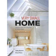 The Very Small Home: Japanese Ideas for Living Well in Limited Space (BOK)