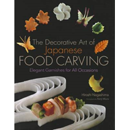 The Decorative Art of Japanese Food Carving: Elegant Garnishes for All Occasions (BOK)