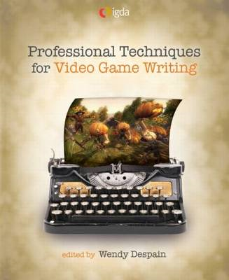 Professional Techniques for Video Game Writing (BOK)
