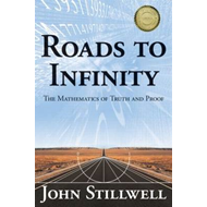 Roads to Infinity: The Mathematics of Truth and Proof (BOK)