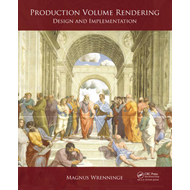 Production Volume Rendering: Design and Implementation (BOK)