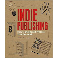 Indie Publishing: How to Design and Produce Your Own Book (BOK)