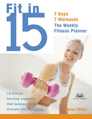 Fit in 15: 15-minute Morning Workouts That Balance Cardio, Strength and Flexibility (BOK)