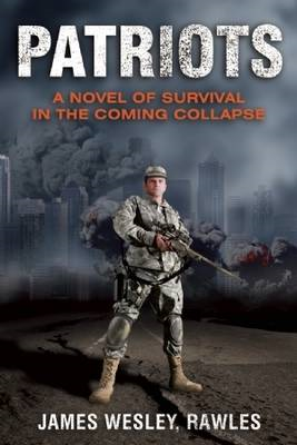 Patriots: A Novel of Survival in the Coming Collapse (BOK)