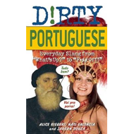 D!rty Portuguese: Everyday Slang from What's Up? to F*ck Off! (BOK)