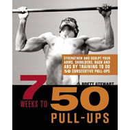 7 Weeks to 50 Pull-ups: Strengthen and Sculpt Your Arms, Shoulders, Back, and Abs by Training to Do (BOK)