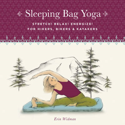 Sleeping Bag Yoga: Stretch! Relax! Energize! For Hikers, Bikers & Kayakers (BOK)