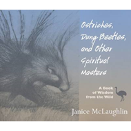 Ostriches, Dung Beetles and Other Spiritual Masters: A Book of Wisdom from the Wild (BOK)