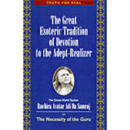 Great Esoteric Tradition of Devotion to the Adept-realizer: The Necessity of the Guru (BOK)