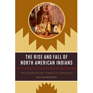 The Rise and Fall of North American Indians: From Prehistory Through Geronimo (BOK)