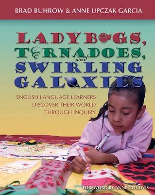 Ladybugs, Tornadoes, and Swirling Galaxies: English Language Learners Discover Their World Through I (BOK)