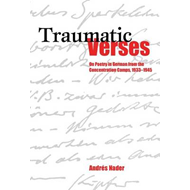 Traumatic Verses: On Poetry in German from the Concentration Camps, 1933-1945 (BOK)