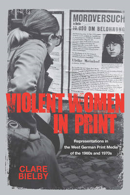 Violent Women in Print: Representations in the West German Print Media of the 1960s and 1970s (BOK)