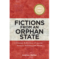 Fictions from an Orphan State: Literary Reflections of Austria Between Habsburg and Hitler (BOK)