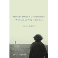 Nomadic Ethics in Contemporary Women's Writing in German: Strange Subjects (BOK)