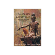 Kuan Yin Chronicles: The Myths and Prophecies of the Chinese Goddess of Compassion (BOK)