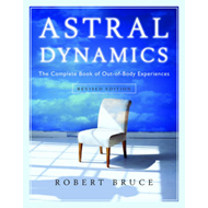 Astral Dynamics: The Complete Book of Out-of-Body Experiences (BOK)