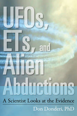 UFOs, ETs, and Alien Abductions: A Scientist Looks at the Evidence (BOK)