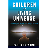 Children of a Living Universe: Discovering Our Legacy Will Change Our Future (BOK)
