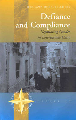 Defiance and Compliance: Negotiating Gender in Low-Income Cairo (BOK)