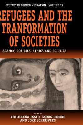 Refugees and the Transformation of Societies: Agencies, Policies, Ethics and Politics (BOK)