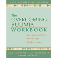 Overcoming Bulimia Workbook: Your Comprehensive, Step-by-Step Guide to Recovery (BOK)